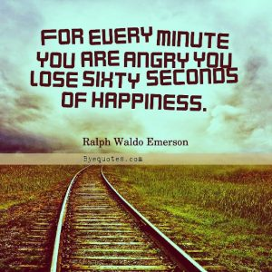 "Quote from Byequotes.com - ""For every minute you are angry you lose sixty seconds of happiness"". - Ralph Waldo Emerson"