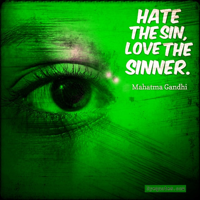 "Quote from Byequotes.com - ""Hate the sin, love the sinner"". - Mahatma Gandhi"