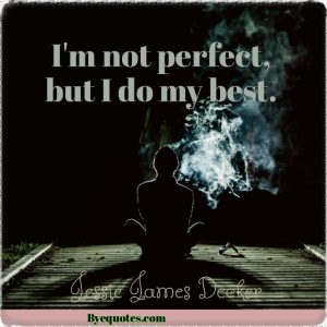 "Quote from Byequotes.com - ""I'm not perfect, but I do my best."" - Jessie James Decker"