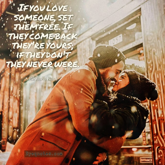 """Quote from Byequotes.com - """"If you love someone, set them free. If they come back they're yours; if they don't they never were"""". - Richard Bach"""