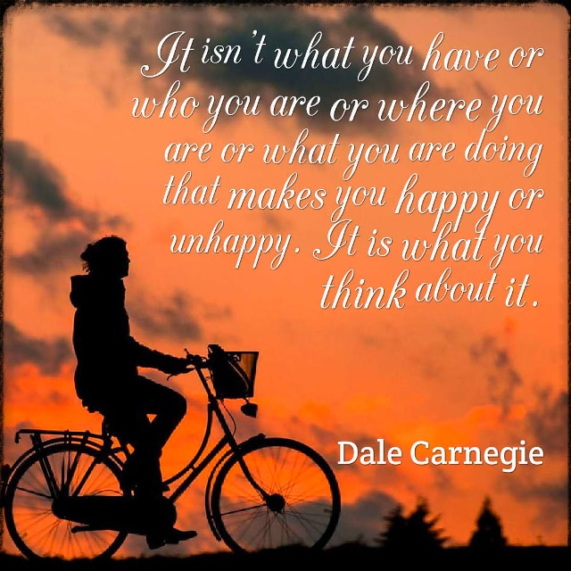 "Quote from Byequotes.com - ""It isn't what you have or who you are or where you are or what you are doing that makes you happy or unhappy. It is what you think about it"". - Dale Carnegie"