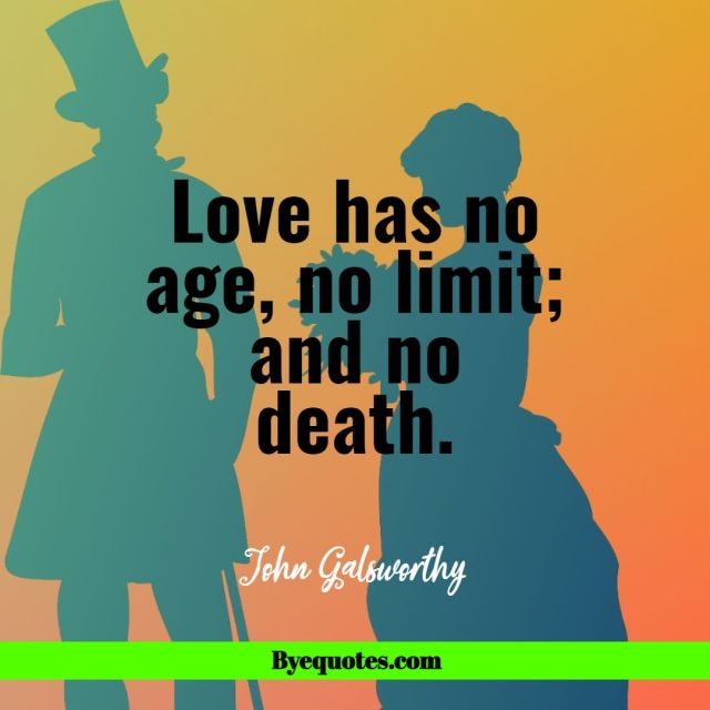 "Quote from Byequotes.com - ""Love has no age, no limit; and no death."""