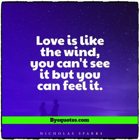 """Quote from Byequotes.com - Love is like the wind, you can't see it but you can feel it. - """"Nicholas Sparks"""""""