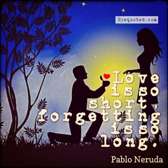 """Quote from Byequotes.com - """"Love is so short, forgetting is so long"""". - Pablo Neruda"""