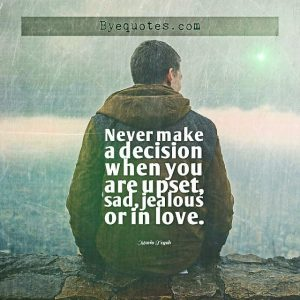 """Quote from Byequotes.com - """"Never make a decision when you are upset, sad, jealous or in love"""". - Mario Teguh"""