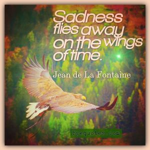 """Quote from Byequotes.com - """"Sadness flies away on the wings of time"""". - Jean de La Fontaine"""
