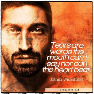 """Quote from Byequotes.com - """"Tears are words the mouth can't say nor can the heart bear"""". - Joshua Wisenbaker"""