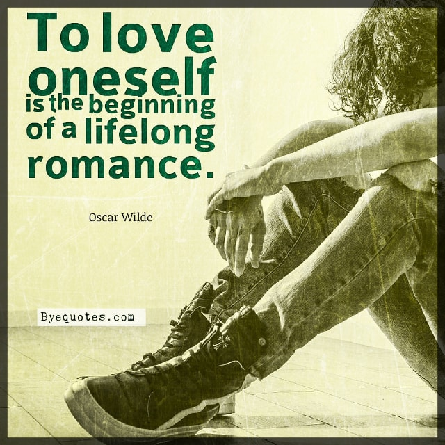 "Quote from Byequotes.com - ""To love oneself is the beginning of a lifelong romance"". - Oscar Wilde"