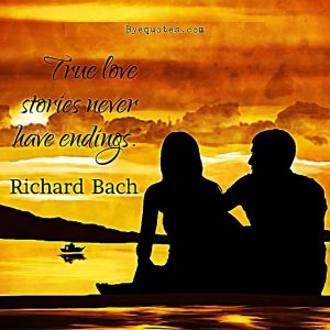 "Quote from Byequotes.com - ""True love stories never have endings"". - Richard Bach"