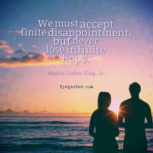 """Quote from Byequotes.com - """"We must accept finite disappointment, but never lose infinite hope"""". - Martin Luther King, Jr."""
