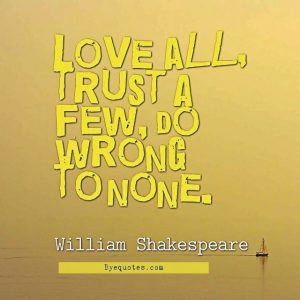 """Quote from Byequotes.com - """"Love all, trust a few, do wrong to none"""". - William Shakespeare"""