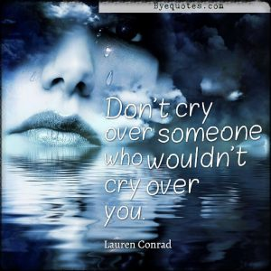 """Quote from Byequotes.com - """"Don't cry over someone who wouldn't cry over you"""". - Lauren Conrad"""