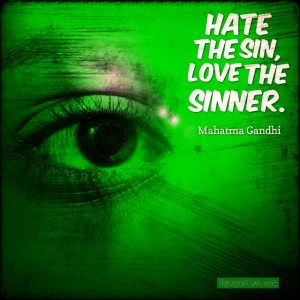 """Quote from Byequotes.com - """"Hate the sin, love the sinner"""". - Mahatma Gandhi"""