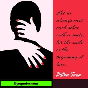 Quote from Byequotes.com - Let us always meet each other with a smile, for the smile is the beginning of love.