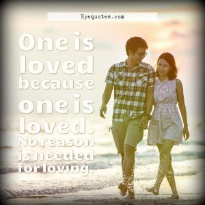 "Quote from Byequotes.com - ""One is loved because one is loved. No reason is needed for loving"". - Paulo Coelho"