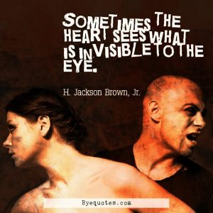 "Quote from Byequotes.com - ""Sometimes the heart sees what is invisible to the eye"". - H. Jackson Brown, Jr."
