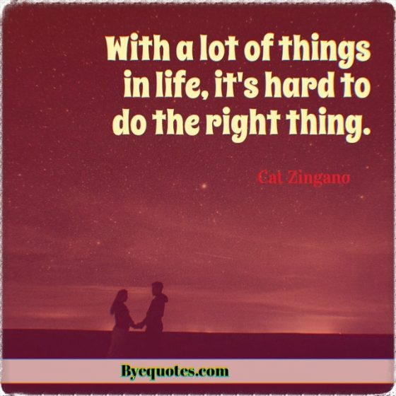 "Quote from Byequotes.com - ""With a lot of things in life, it's hard to do the right thing"". - Cat Zingano"