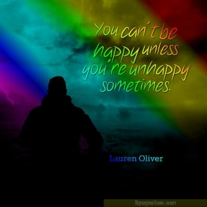 """Quote from Byequotes.com - """"You can't be happy unless you are unhappy sometimes"""". - Lauren Oliver"""